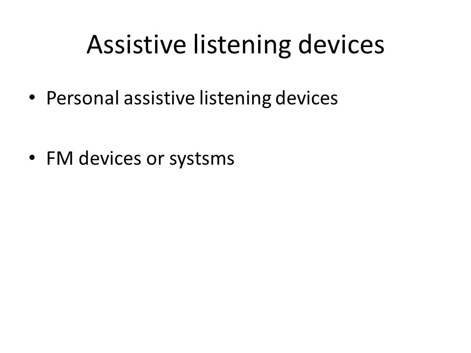 Assistive listening devices Personal assistive listening devices FM devices or systsms