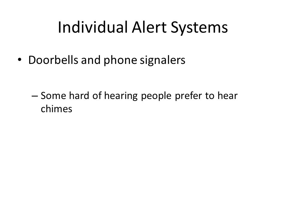 Individual Alert Systems Doorbells and phone signalers – Some hard of hearing people prefer to hear chimes