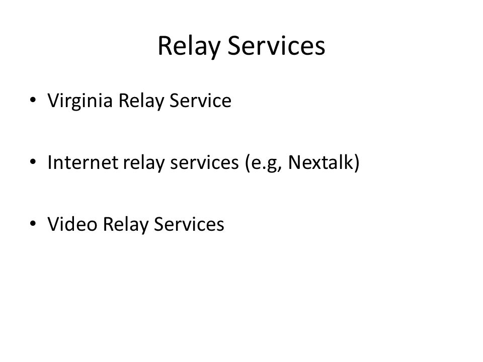 Relay Services Virginia Relay Service Internet relay services (e.g, Nextalk) Video Relay Services