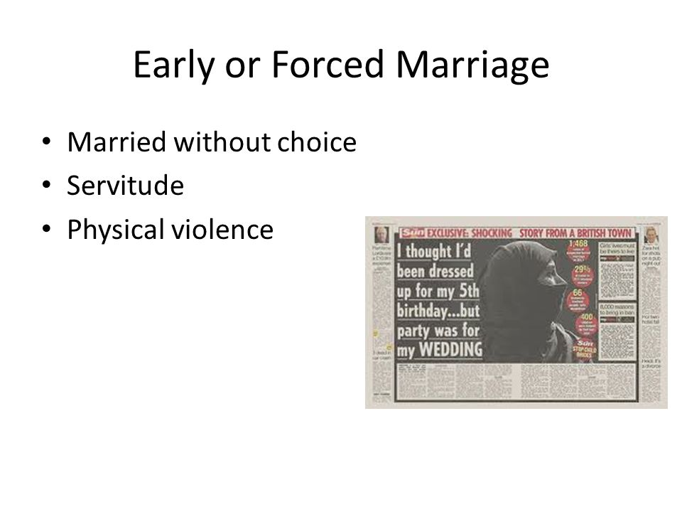 Early or Forced Marriage Married without choice Servitude Physical violence