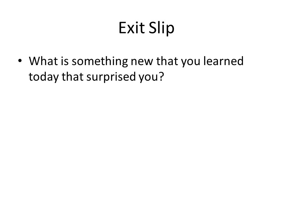Exit Slip What is something new that you learned today that surprised you