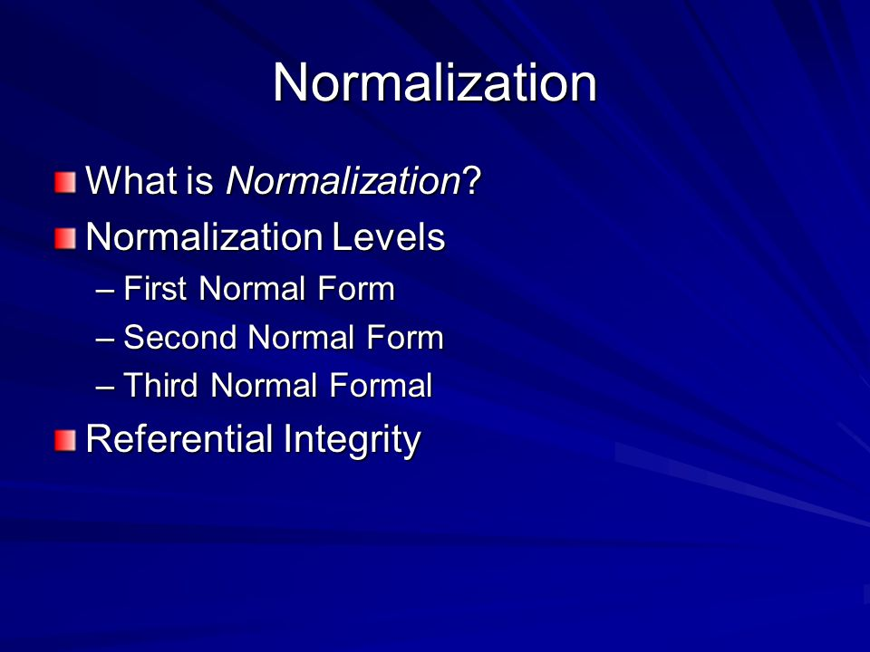 Normalization What is Normalization.