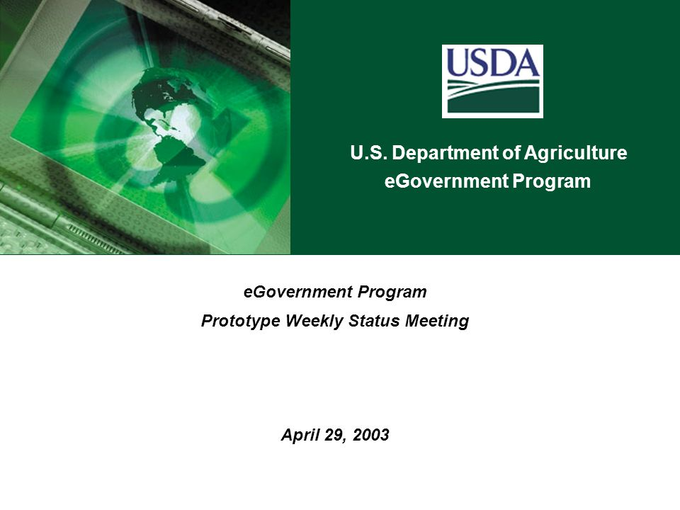 U.S. Department of Agriculture eGovernment Program Prototype Weekly Status Meeting April 29, 2003