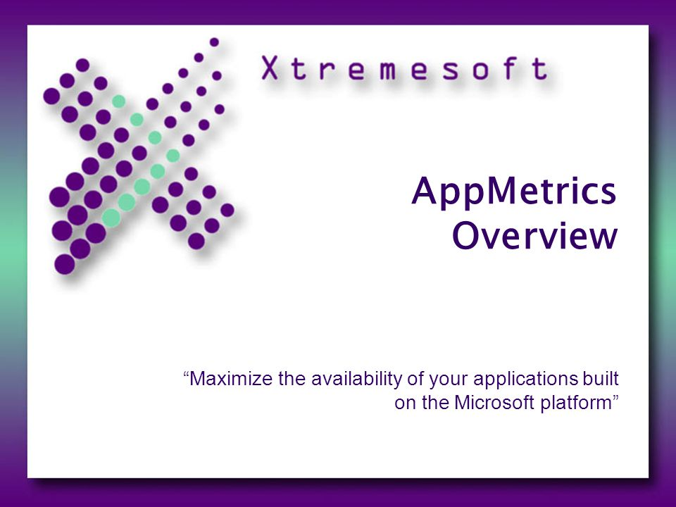AppMetrics Overview Maximize the availability of your applications built on the Microsoft platform