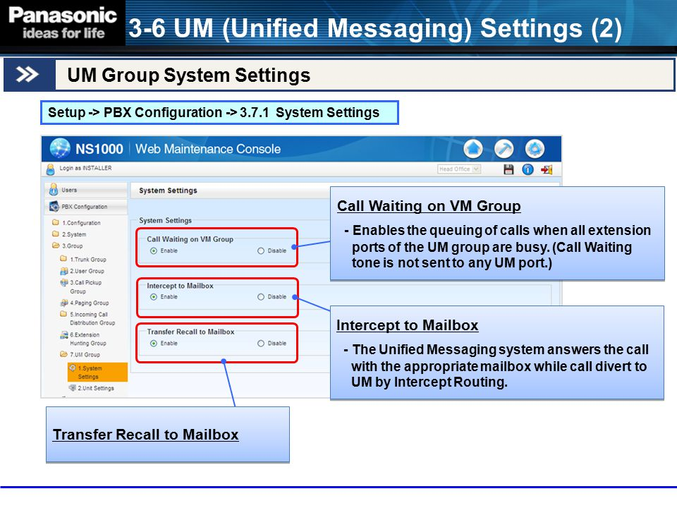 UM Group System Settings 3-6 UM (Unified Messaging) Settings (2) Setup -> PBX Configuration -> 3.7.1 System Settings Call Waiting on VM Group - Enable