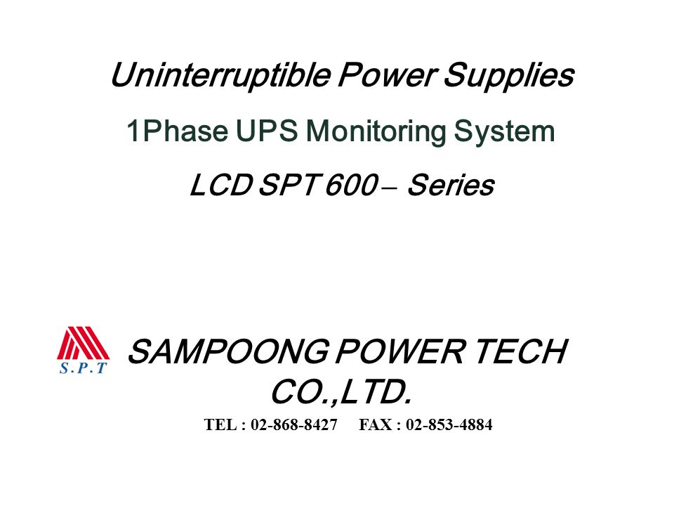 Uninterruptible Power Supplies 1Phase UPS Monitoring System LCD SPT 600 – Series SAMPOONG POWER TECH CO.,LTD.