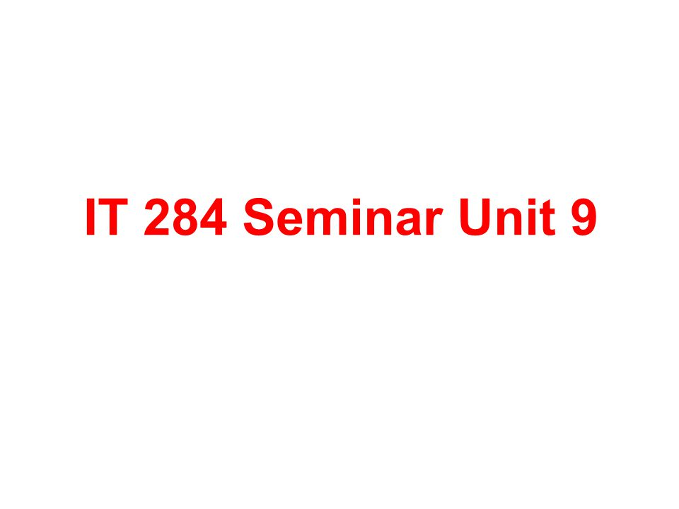 IT 284 Seminar Unit 9