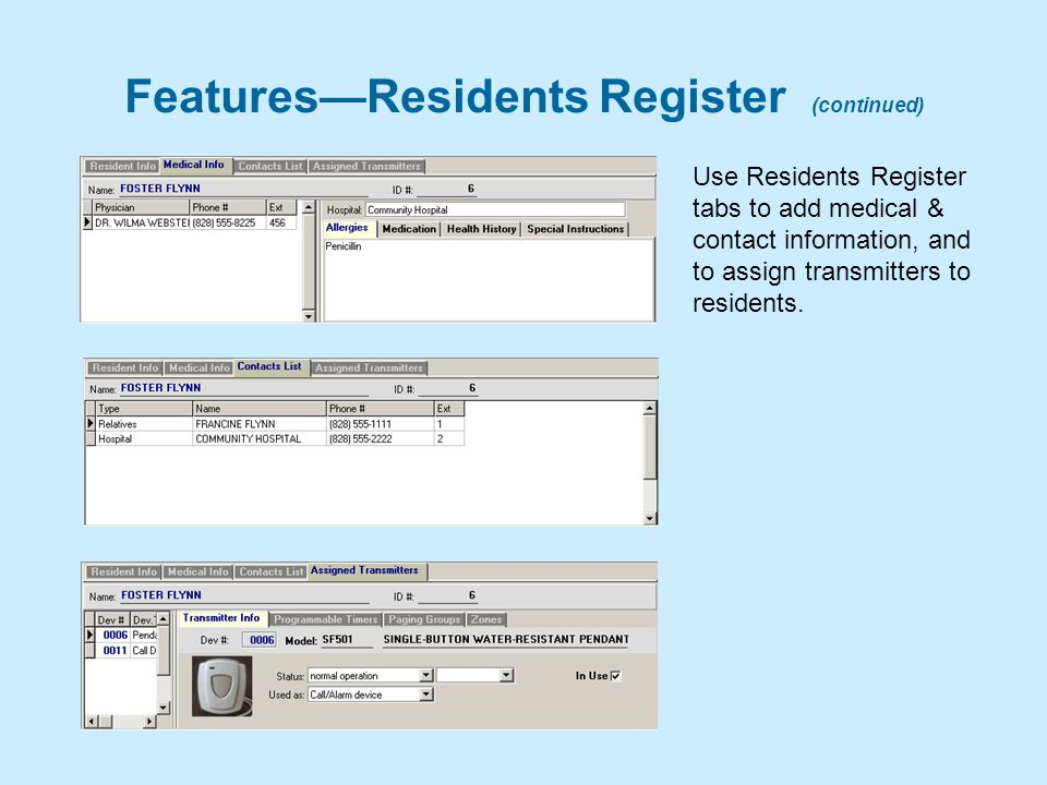 Features—Residents Register (continued) Use Residents Register tabs to add medical & contact information, and to assign transmitters to residents.