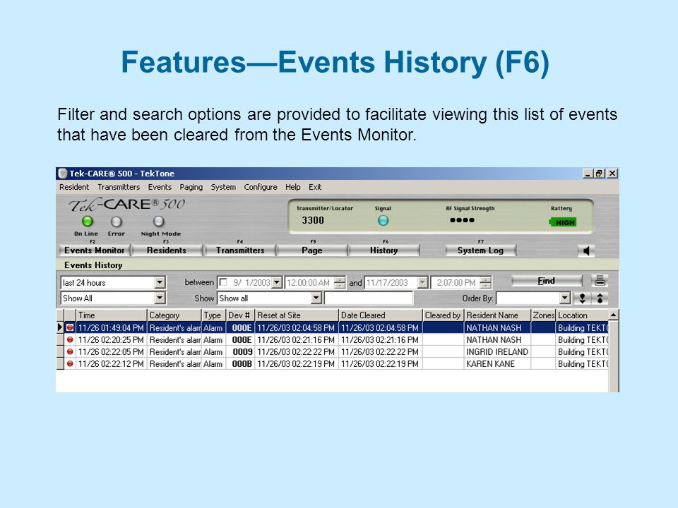 Features—Events History (F6) Filter and search options are provided to facilitate viewing this list of events that have been cleared from the Events Monitor.