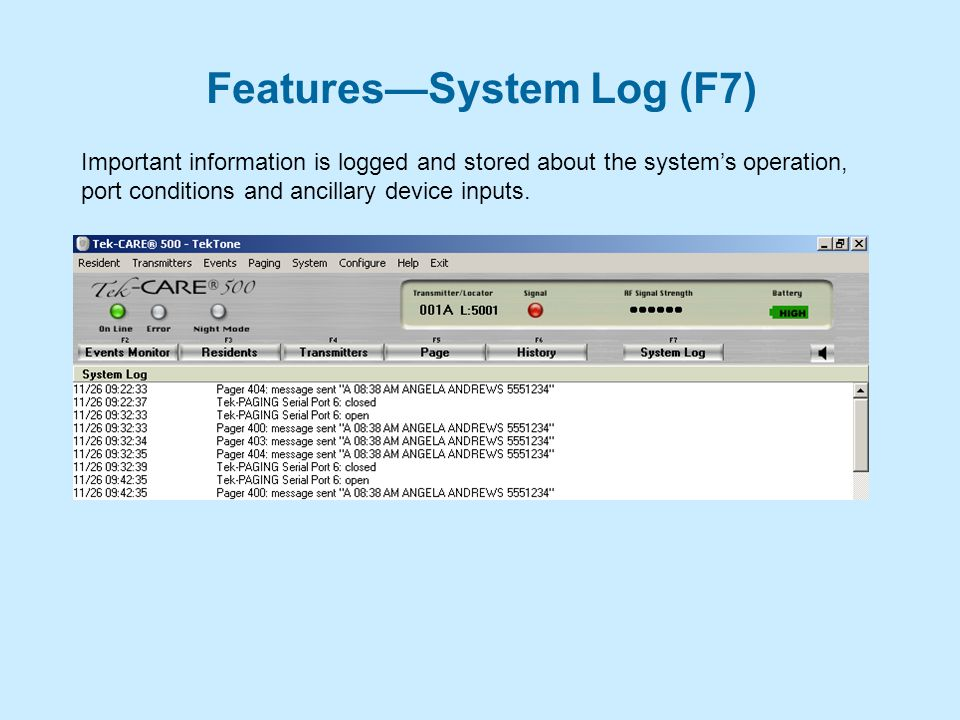 Features—System Log (F7) Important information is logged and stored about the system's operation, port conditions and ancillary device inputs.