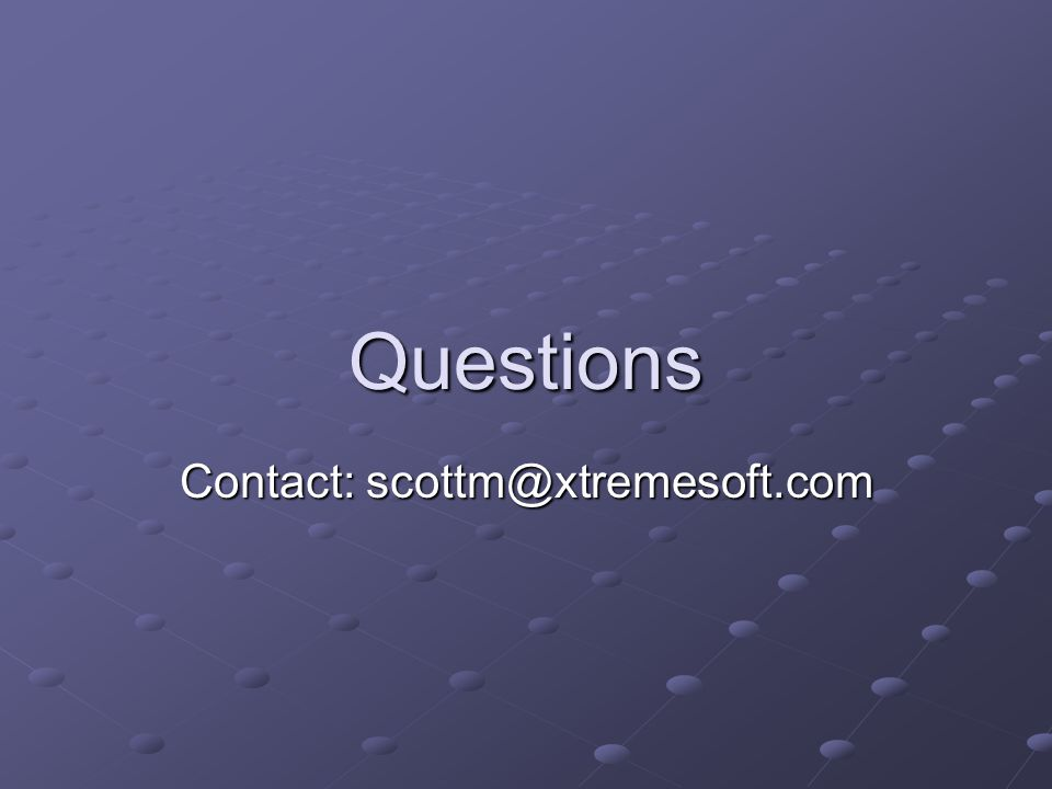 Questions Contact: scottm@xtremesoft.com