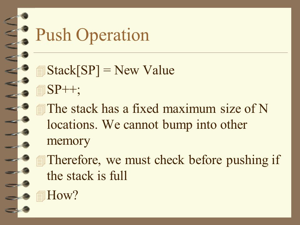 Push Operation SP SB Val1 4 We store a data item at the location referenced by SP and then increment SP Val2