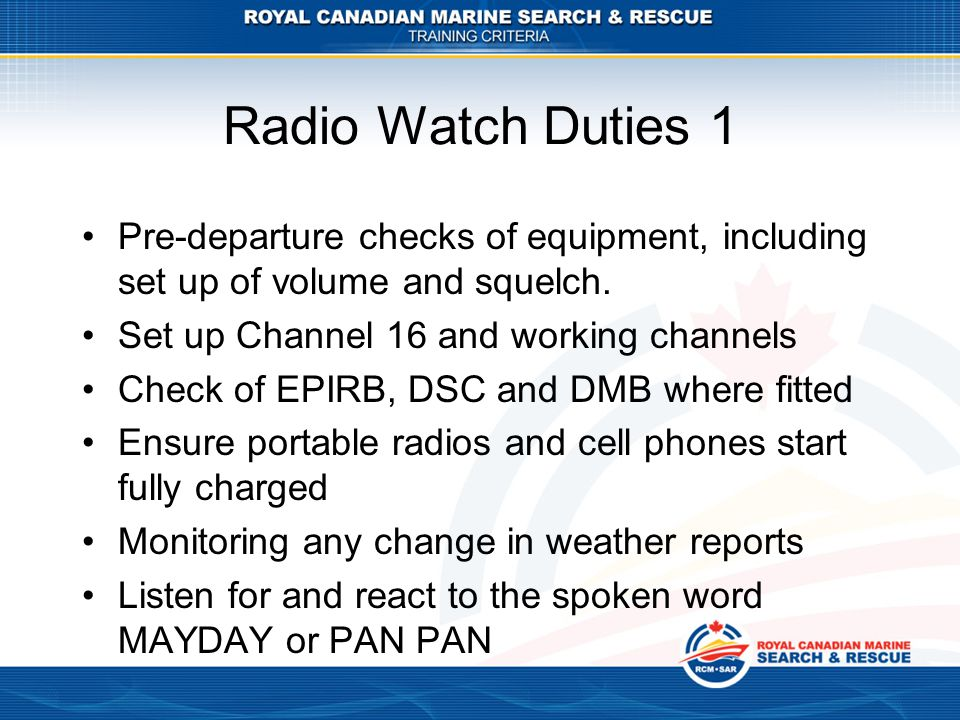 Radio Watch Duties 1 Pre-departure checks of equipment, including set up of volume and squelch.