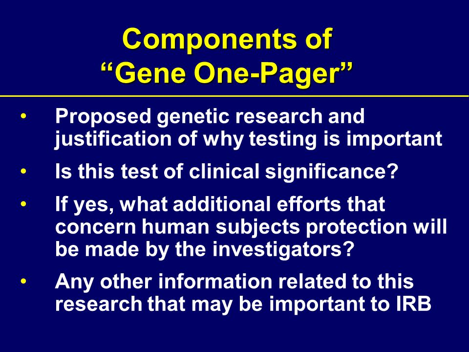 Components of Gene One-Pager Proposed genetic research and justification of why testing is important Is this test of clinical significance.