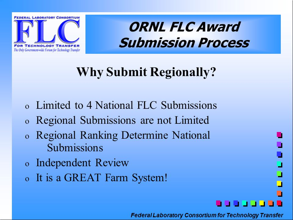 Federal Laboratory Consortium for Technology Transfer ORNL FLC Award Submission Process Why Submit Regionally.