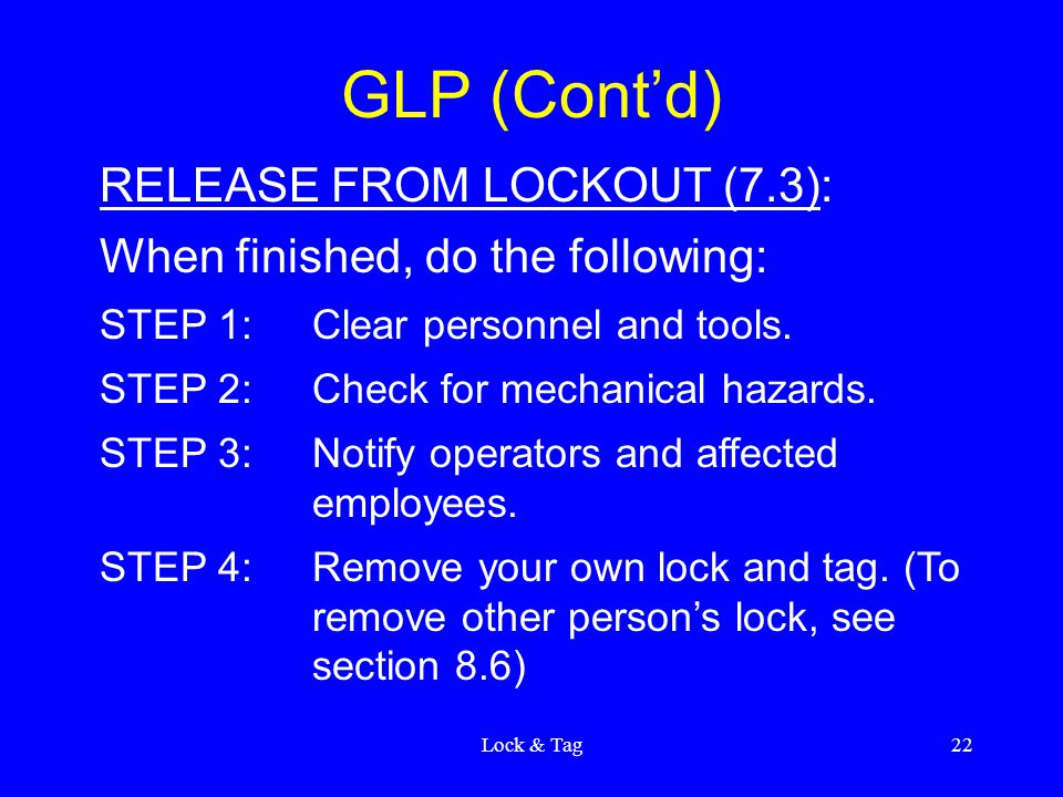 Lock & Tag22 GLP (Cont'd) RELEASE FROM LOCKOUT (7.3): When finished, do the following: STEP 1:Clear personnel and tools.