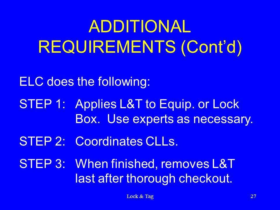 Lock & Tag27 ADDITIONAL REQUIREMENTS (Cont'd) ELC does the following: STEP 1:Applies L&T to Equip.