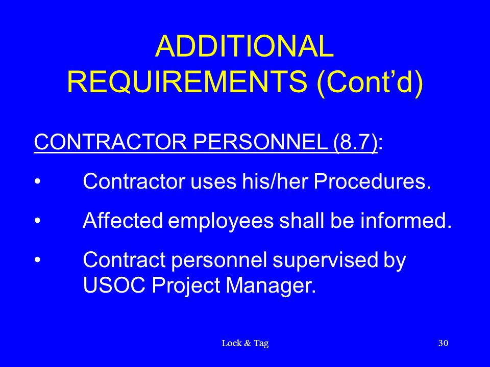 Lock & Tag30 ADDITIONAL REQUIREMENTS (Cont'd) CONTRACTOR PERSONNEL (8.7): Contractor uses his/her Procedures. Affected employees shall be informed. Co