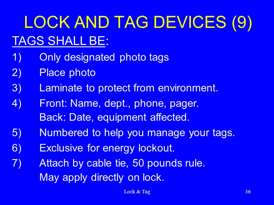 Lock & Tag36 LOCK AND TAG DEVICES (9) TAGS SHALL BE: 1)Only designated photo tags 2)Place photo 3)Laminate to protect from environment.