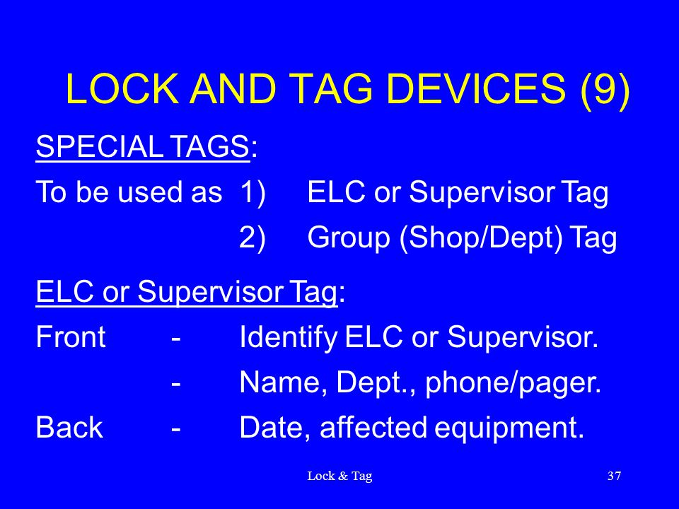 Lock & Tag37 LOCK AND TAG DEVICES (9) SPECIAL TAGS: To be used as1)ELC or Supervisor Tag 2)Group (Shop/Dept) Tag ELC or Supervisor Tag: Front-Identify