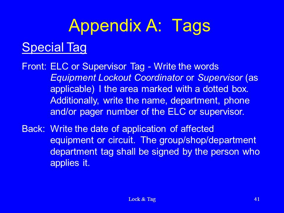 Lock & Tag41 Appendix A: Tags Special Tag Front:ELC or Supervisor Tag - Write the words Equipment Lockout Coordinator or Supervisor (as applicable) I