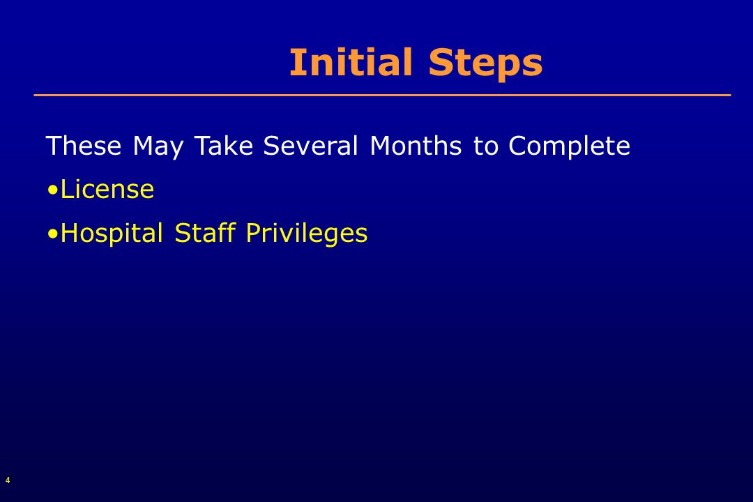 4 Initial Steps These May Take Several Months to Complete License Hospital Staff Privileges