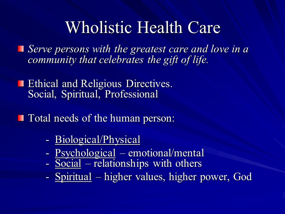 Wholistic Health Care Serve persons with the greatest care and love in a community that celebrates the gift of life. Ethical and Religious Directives.