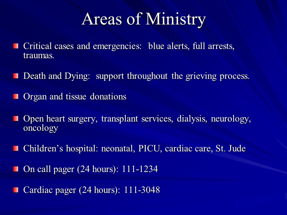Areas of Ministry Critical cases and emergencies: blue alerts, full arrests, traumas.