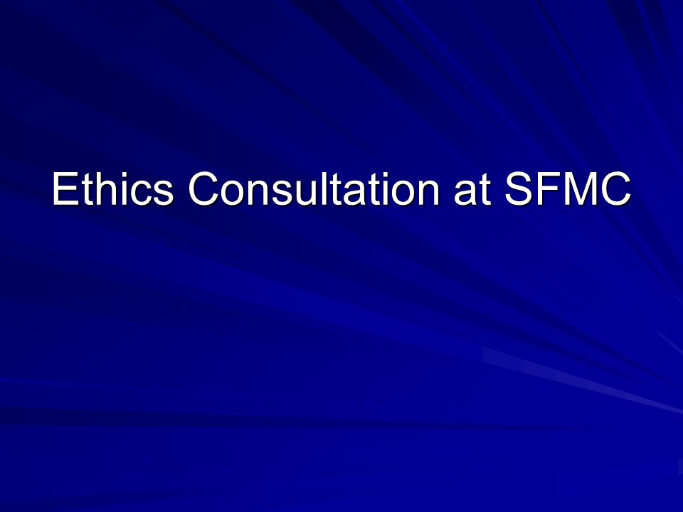 Ethics Consultation at SFMC