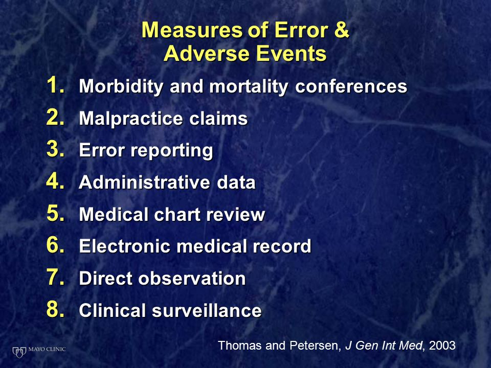 Measures of Error & Adverse Events 1. Morbidity and mortality conferences 2. Malpractice claims 3. Error reporting 4. Administrative data 5. Medical c