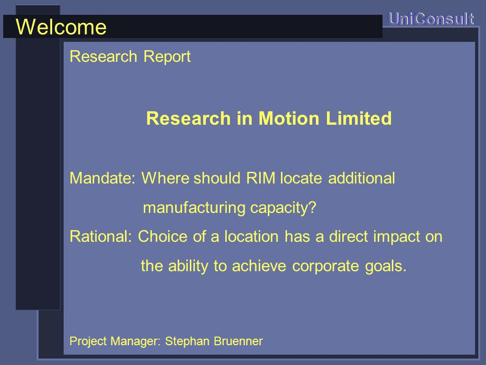 Overview UniConsult Research in Motion (RIM) The Analytical Framework Locational Requirements Evaluation of Potential Sites Conclusion 10 min 07 min 11 min 12 min 05 min