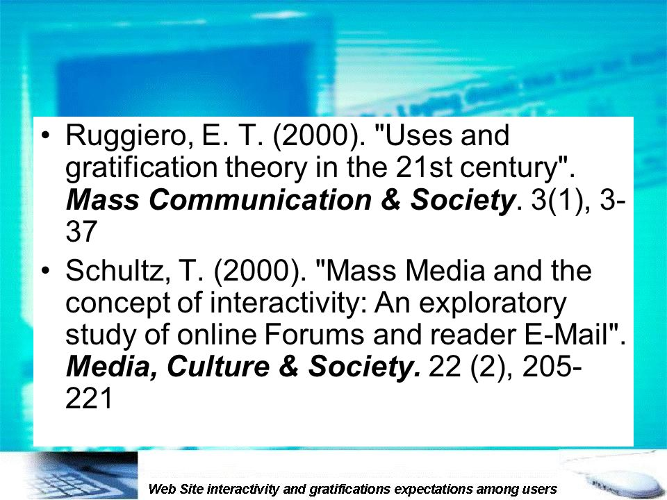 Ruggiero, E. T. (2000). Uses and gratification theory in the 21st century .