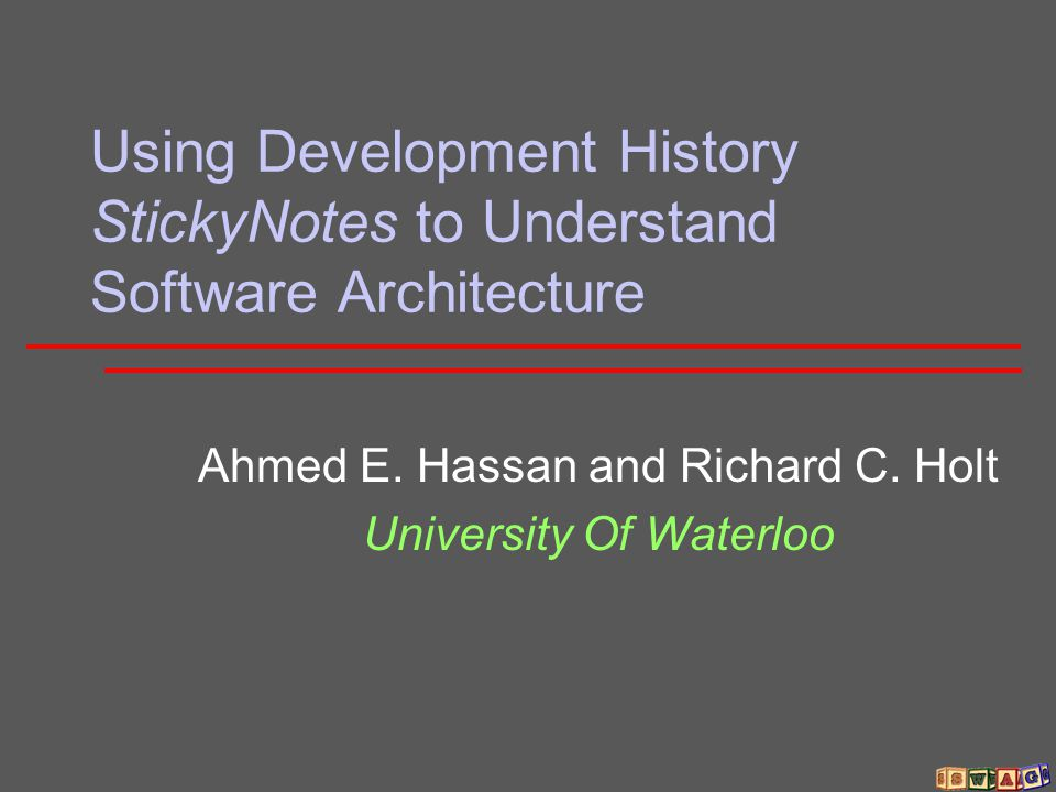 Using Development History StickyNotes to Understand Software Architecture Ahmed E.