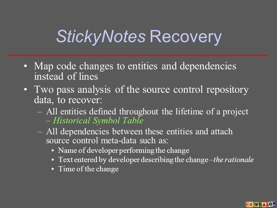 StickyNotes Recovery Map code changes to entities and dependencies instead of lines Two pass analysis of the source control repository data, to recove