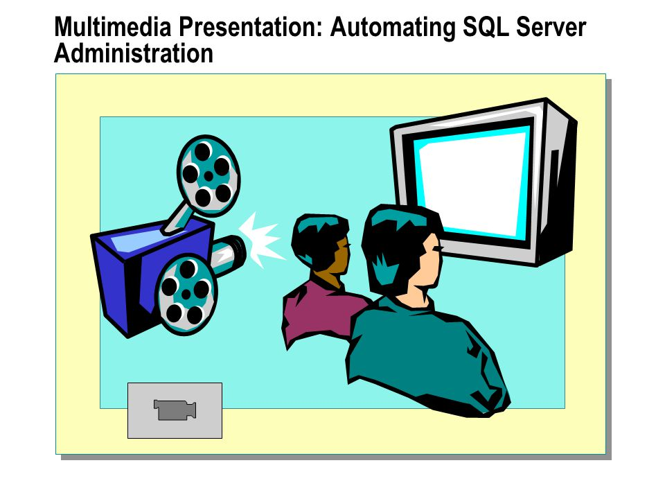 Multimedia Presentation: Automating SQL Server Administration