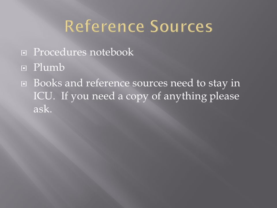  Procedures notebook  Plumb  Books and reference sources need to stay in ICU.