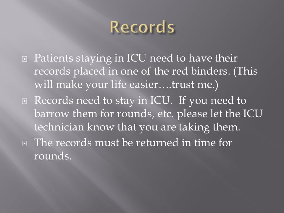  Patients staying in ICU need to have their records placed in one of the red binders.
