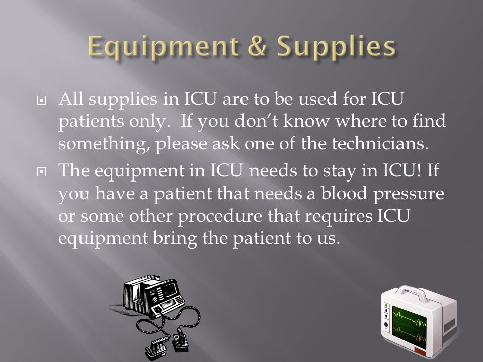 All supplies in ICU are to be used for ICU patients only.
