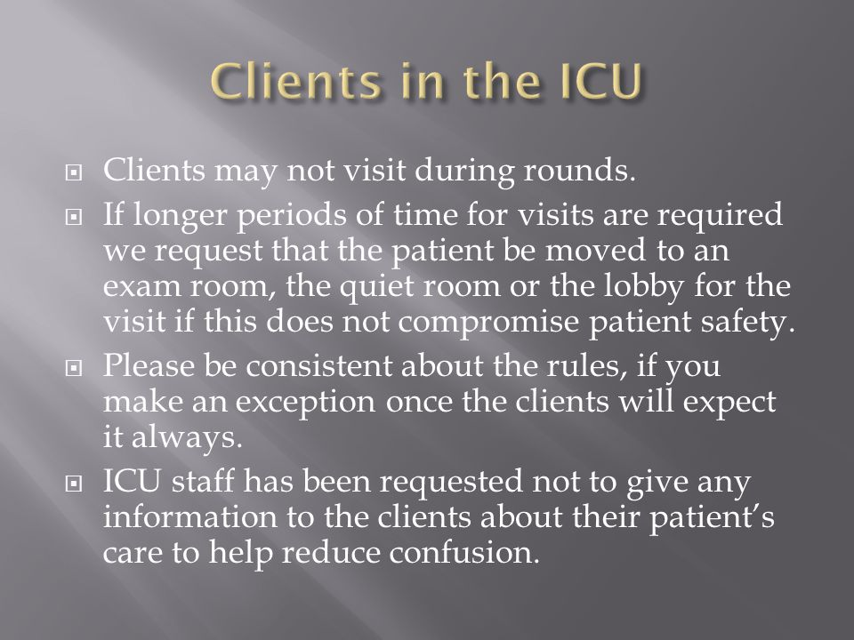  Clients may not visit during rounds.