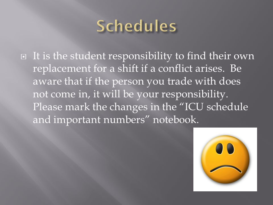  It is the student responsibility to find their own replacement for a shift if a conflict arises.