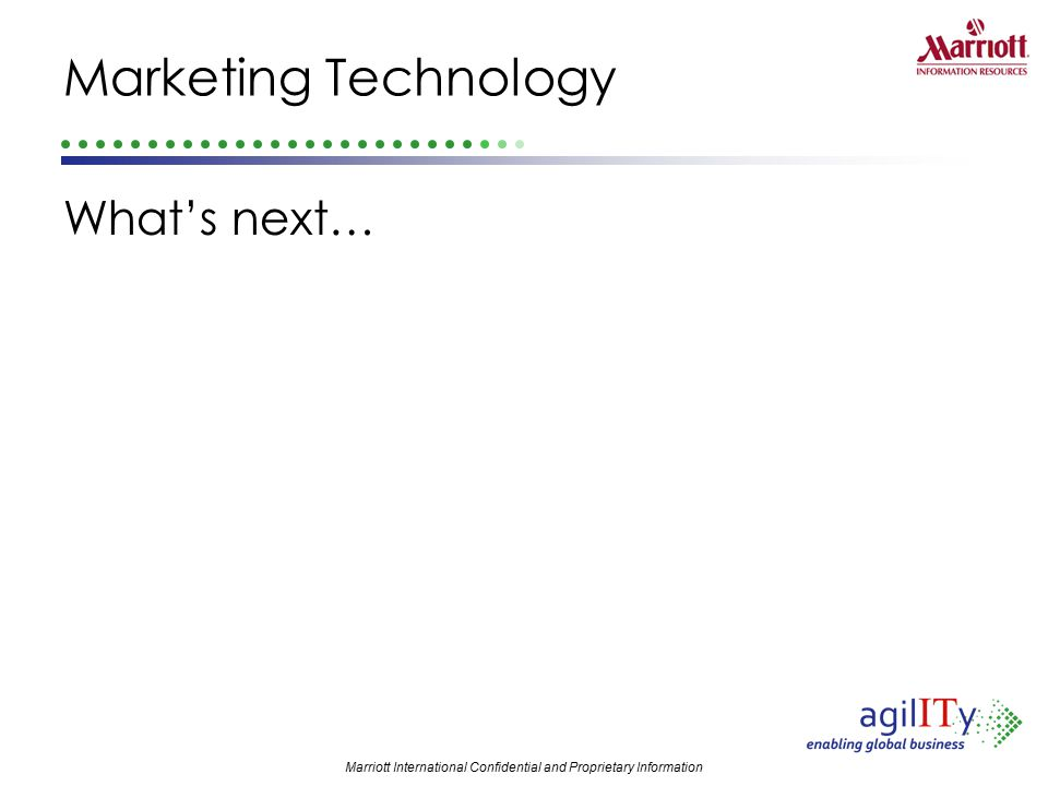 Marriott International Confidential and Proprietary Information What's next… Marketing Technology