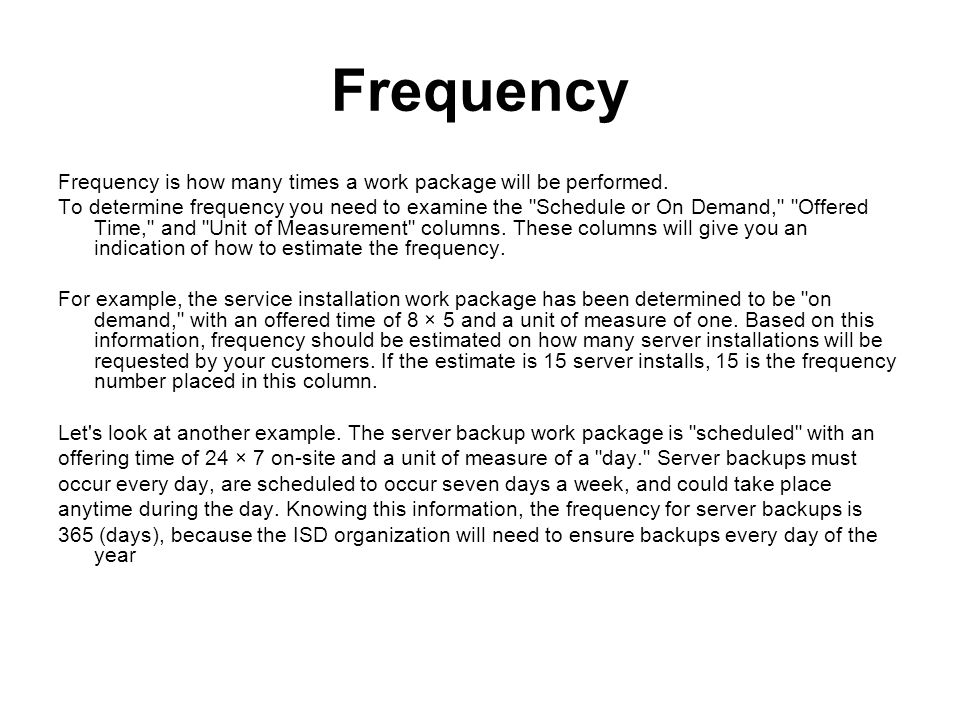 Frequency Frequency is how many times a work package will be performed.