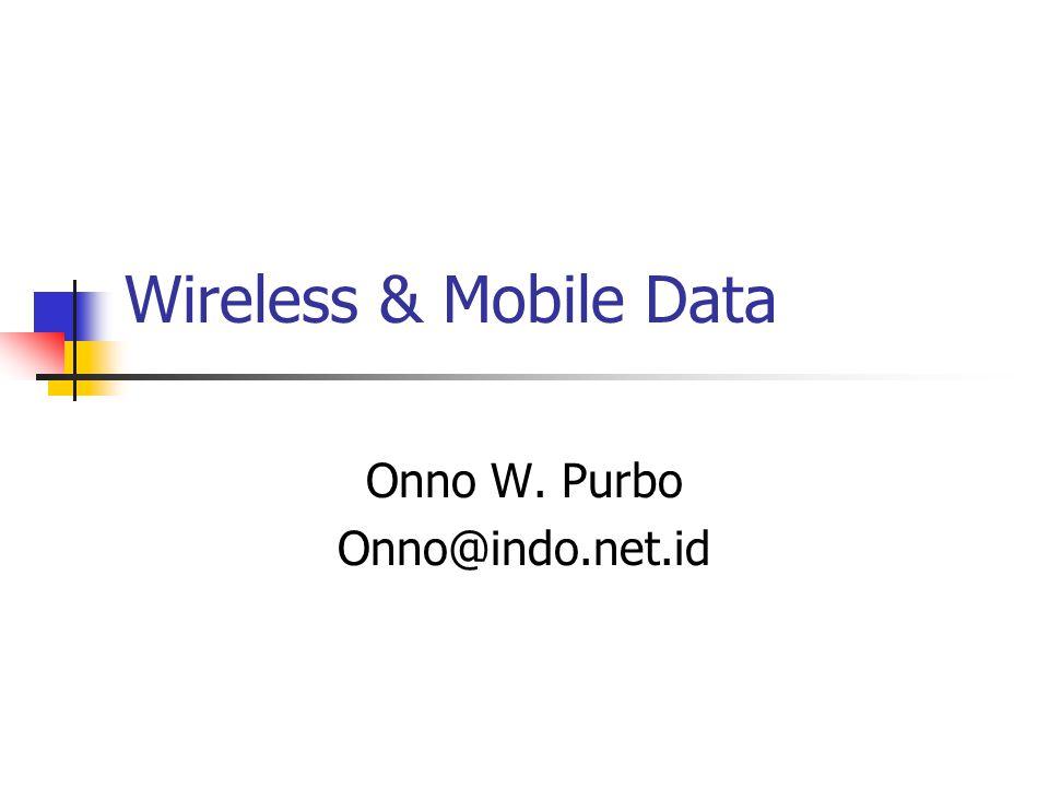 Wireless & Mobile Data Onno W. Purbo Onno@indo.net.id