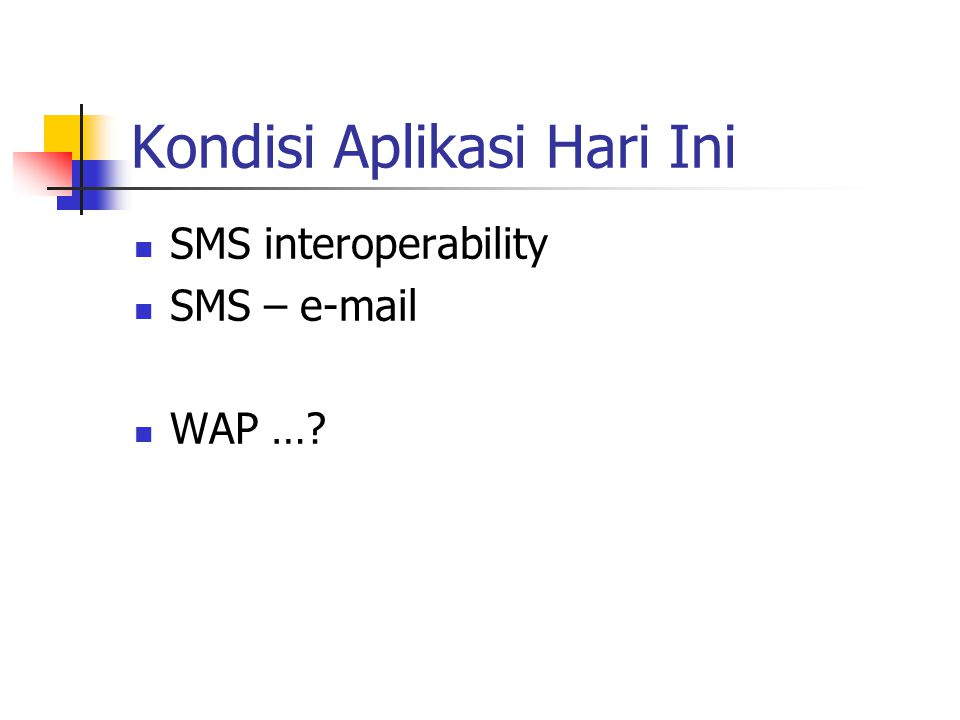 Kondisi Aplikasi Hari Ini SMS interoperability SMS – e-mail WAP …