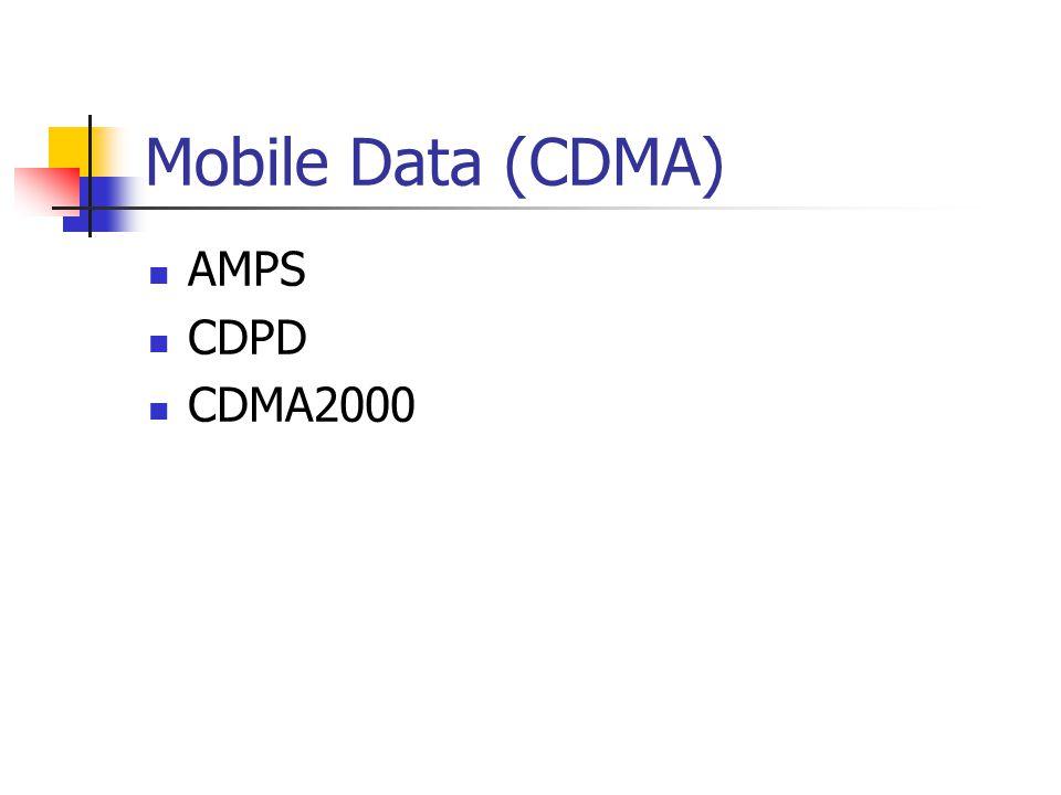 Mobile Data (CDMA) AMPS CDPD CDMA2000