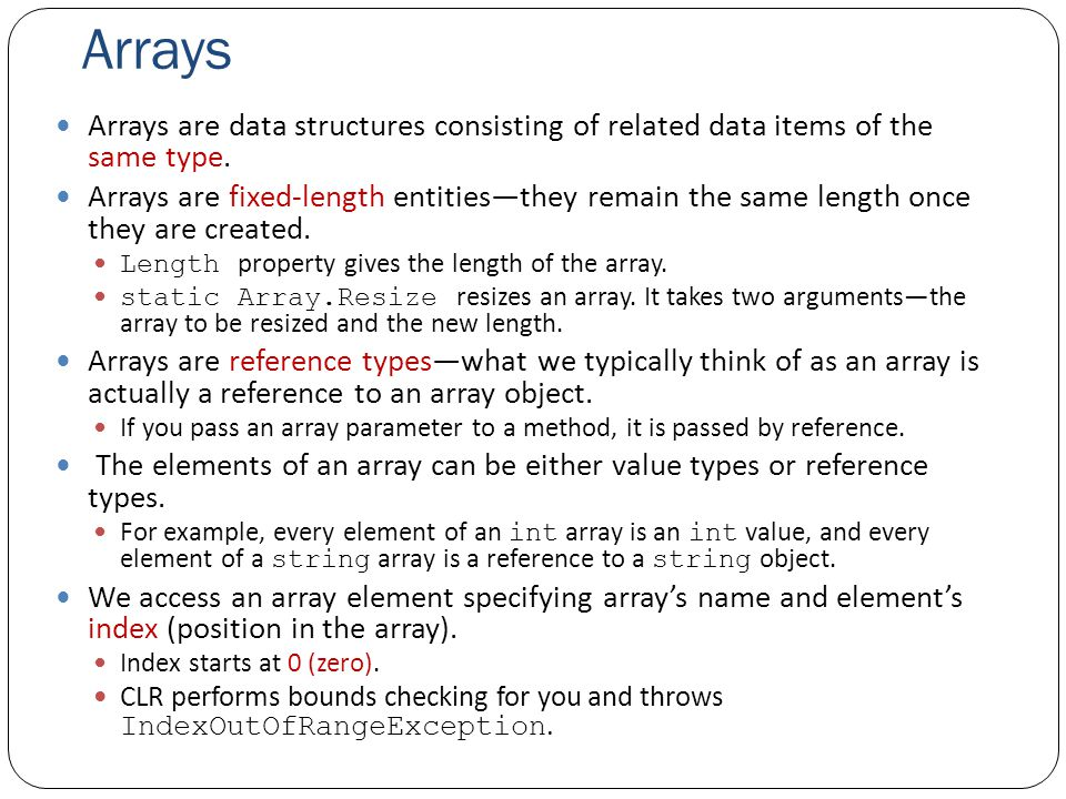 Arrays Arrays are data structures consisting of related data items of the same type.
