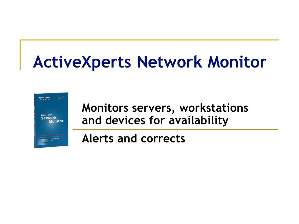 ActiveXperts Network Monitor Monitors servers, workstations and devices for availability Alerts and corrects
