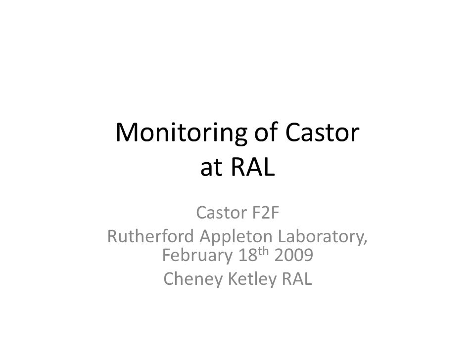 Monitoring of Castor at RAL Castor F2F Rutherford Appleton Laboratory, February 18 th 2009 Cheney Ketley RAL