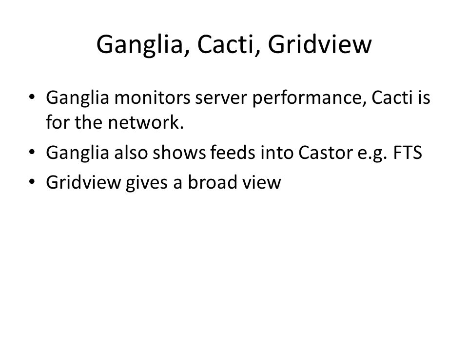 Ganglia, Cacti, Gridview Ganglia monitors server performance, Cacti is for the network.