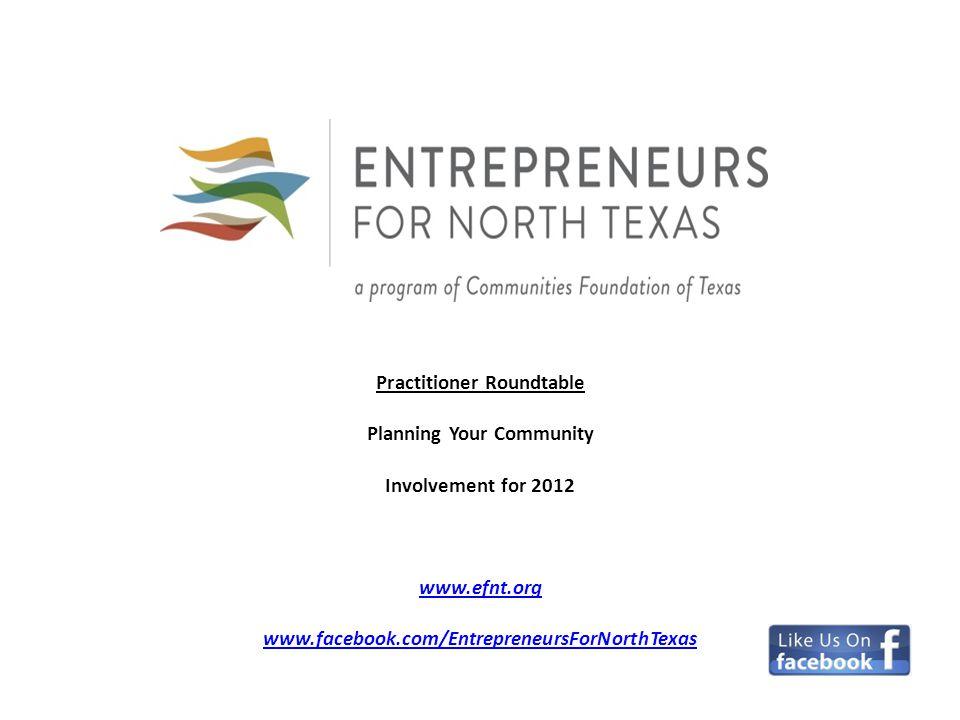 EFNT Practitioner Roundtable Planning Your Community Involvement for 2012 www.efnt.org www.facebook.com/EntrepreneursForNorthTexas www.efnt.org www.facebook.com/EntrepreneursForNorthTexas